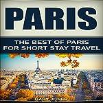 Paris: The Best of Paris for Short-Stay Travel   Gary Jones