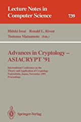 Advances in Cryptology - ASIACRYPT '91: International Conference on the Theory and Application of Cryptology, Fujiyoshida, Japan, November 11-14, ... (Lecture Notes in Computer Science (739)) Paperback