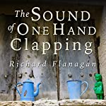 Sound of One Hand Clapping | Richard Flanagan