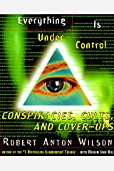 Everything Is Under Control: Conspiracies, Cults, and Cover-ups Kindle Edition