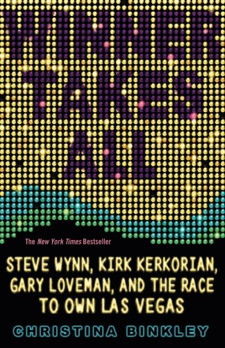 Winner Takes All: Steve Wynn, Kirk Kerkorian, Gary Loveman, and the Race to Own Las Vegas