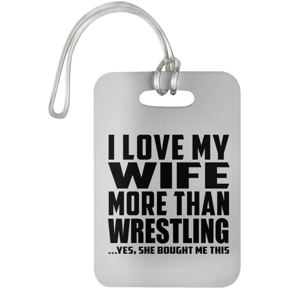 I Love My Wife More Than Wrestling .Yes, She Bought Me This - Luggage Tag, Suitcase Bag ID Tag