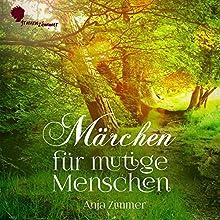 Märchen für mutige Menschen Hörbuch von Anja Zimmer Gesprochen von: Anja Zimmer