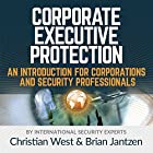 Corporate Executive Protection: An Introduction for Corporations and Security Professionals Hörbuch von Christian West, Brian Jantzen Gesprochen von: Alexander Masters