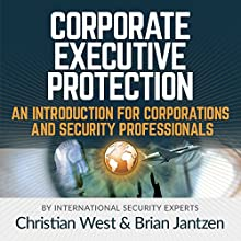 Corporate Executive Protection: An Introduction for Corporations and Security Professionals Audiobook by Christian West, Brian Jantzen Narrated by Alexander Masters