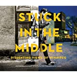 Stuck in the Middle: Dissenting Views of Winnipeg by Kives, Bartley (2013) Paperback