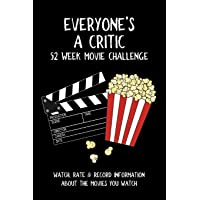 Everyone's A Critic 52 Week Movie Challenge: For Film Buffs and Casual Movie Watchers - Watch, Rate & Record Information…