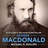 George MacDonald: A Biography of Scotland's Beloved Storyteller