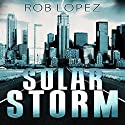 Solar Storm: Survival EMP, Book 1 Audiobook by Rob Lopez Narrated by Joseph Morton