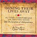 Signing Their Lives Away: The Fame and Misfortune of the Men Who Signed the Declaration of Independence Audiobook by Denise Kiernan, Joseph D'Agnese Narrated by Susan Larkin