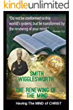 Smith Wigglesworth  The Renewing of the Mind: Having The MIND of CHRIST