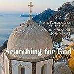 Searching for God | Pyotr Tchaikovsky,Saint Anselm,Anton Kingsbury
