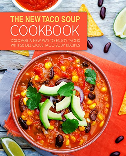 The New Taco Soup Cookbook: Discover a New Way to Enjoy Tacos with 50 Delicious Taco Soup Recipes by [Press, BookSumo]