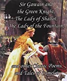 Sir Gawain and the Green Knight, the Lady of Shallot, the Lady of the Fountain, and other Classic Poems and Tales of Camelot, Tennyson Alfred, 1613350031