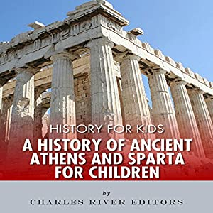 History for Kids: A History of Ancient Athens and Sparta for Children Hörbuch von  Charles River Editors Gesprochen von: Ken Teutsch