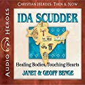 Ida Scudder: Healing Bodies, Touching Hearts: Christian Heroes: Then & Now Audiobook by Janet Benge, Geoff Benge Narrated by Rebecca Gallagher