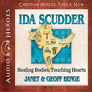 Ida Scudder: Healing Bodies, Touching Hearts Audiobook