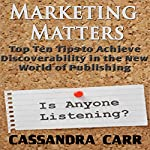 Marketing Matters: Top Ten Tips to Achieve Discoverability in the New World of Publishing | Cassandra Carr
