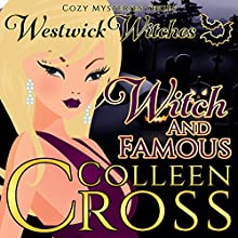 Witch & Famous: A Westwick Witches Cozy Mystery Audiobook by Colleen Cross Narrated by Petrea Burchard