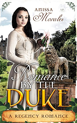 Romance: Regency Romance: Romanced By The Duke (A Regency Romance)