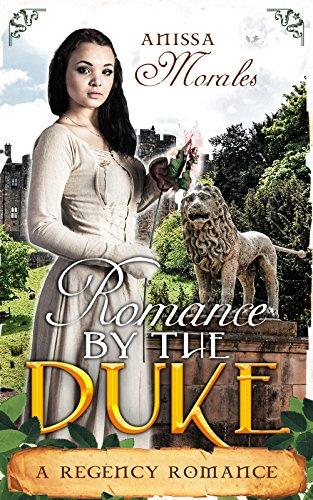 Romance: Regency Romance: Romanced By The Duke (A Regency Romance)