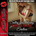 Sultry and Steamy Threesome Erotica: Ten Explicit FFM and MFM Threesome Stories | Roxy Rhodes,April Fisher,Joni Blake,Jessica Silver,Nora Walker