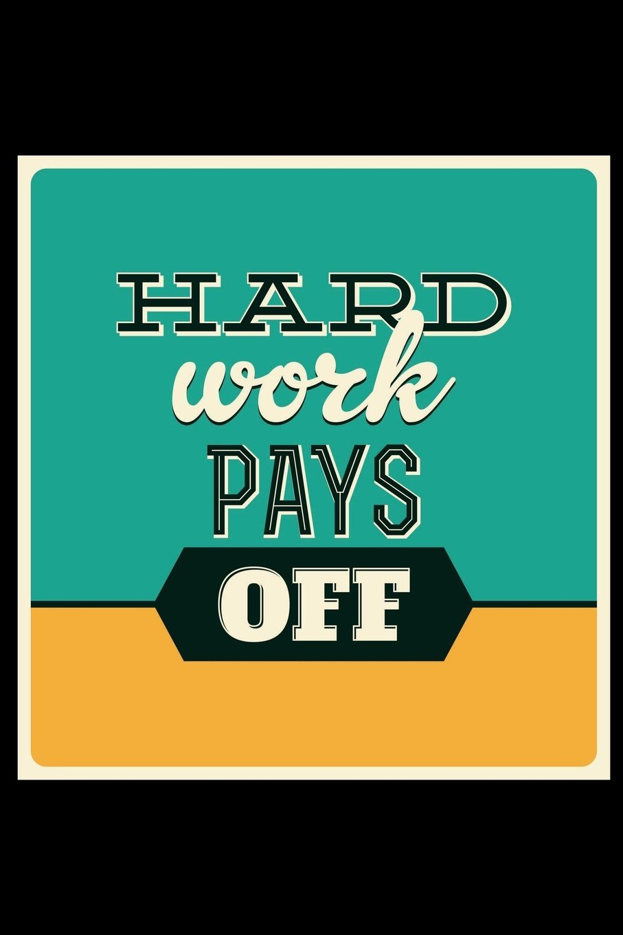 33f653080c7e Hard Work Pays Off  An Inspirational Journal To Get You Motivated !  Paperback – July 30