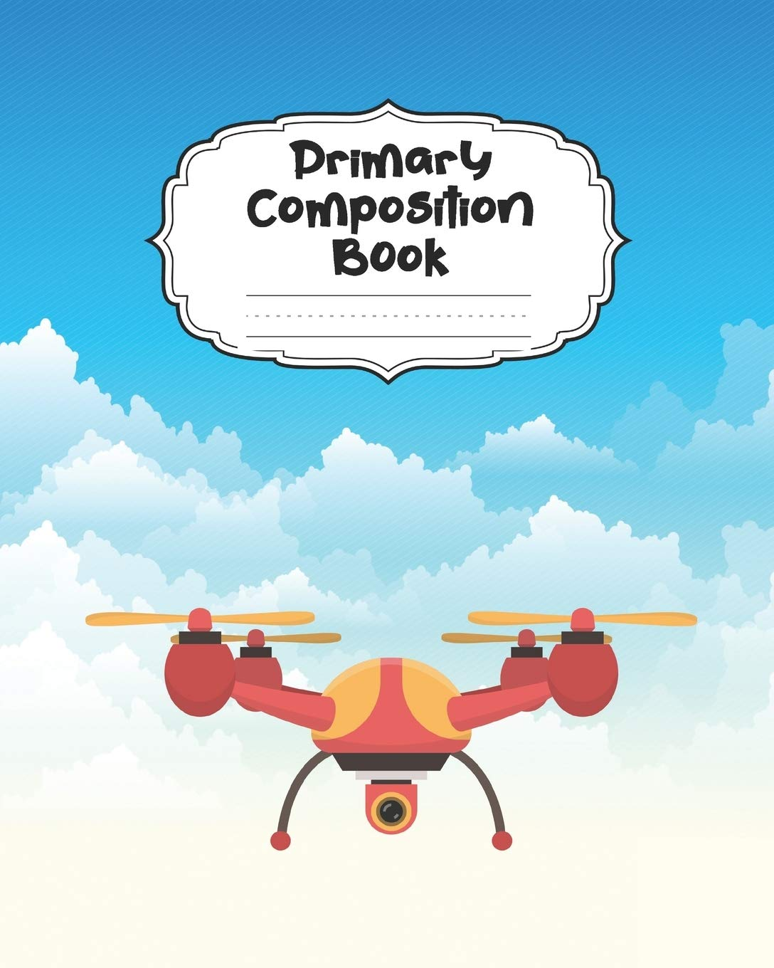 Drone Primary Composition Book: Large Aircraft Primary Composition Notebook Grades K-2 & K-3 Story Journal | Cute Handwriting Paper Dotted Middle Line ... UAV Story Paper Journal School Exercise Book