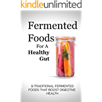 Fermented Foods for a Healthy Gut: 9 Traditional Fermented Foods that Boost Digestive Health