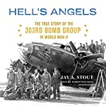 Hell's Angels: The True Story of the 303rd Bomb Group in World War II | Jay A. Stout