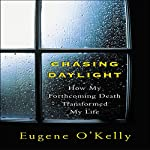 Chasing Daylight: How My Forthcoming Death Transformed My Life | Gene O'Kelly