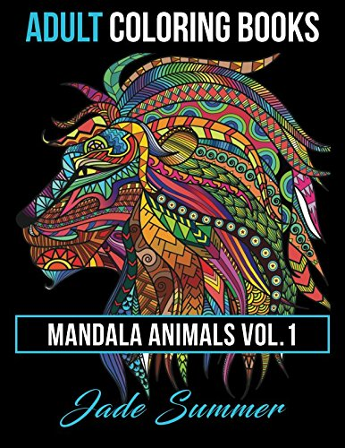 Adult Coloring Books: Animal Mandala Designs and Stress Relieving Patterns for Anger Release, Adult Relaxation, and Zen (Mandala -
