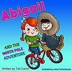 Abigail and the North Pole Adventure | Tali Carmi