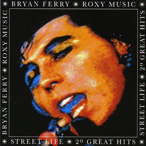 Street Life: 20 Greatest Hits (The Best Of Bryan Ferry And Roxy Music)