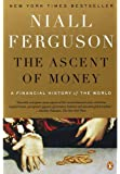 The Ascent of Money: A Financial History of the World: 10th Anniversary Edition