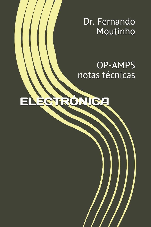 ELECTRÓNICA: OP-AMPS notas técnicas (Spanish Edition): Dr ...