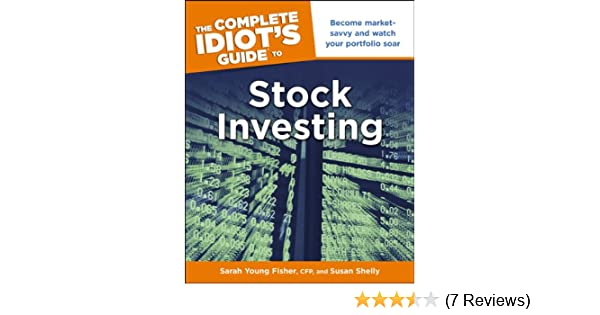 Amazon the complete idiots guide to stock investing become amazon the complete idiots guide to stock investing become market savvy and watch your portfolio soar ebook sarah fisher susan shelly kindle store fandeluxe Gallery