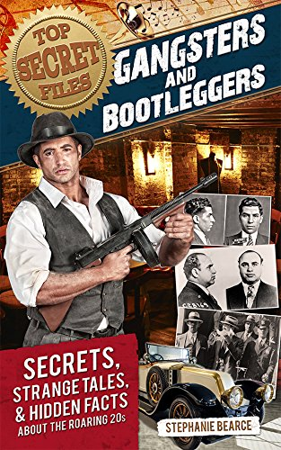 Top Secret Files: Gangsters and Bootleggers: Secrets, Strange Tales, and Hidden Facts about the Roaring 20s (Top Secret Files of History Book -