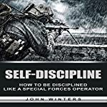 Self-Discipline: How to Build Special Forces Self-Discipline | John Winters