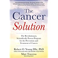 The Cancer Solution: The revolutionary, scientifically proven program for the prevention...