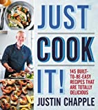 Just Cook It!: 145 Built-to-Be-Easy Recipes That Are Totally Delicious