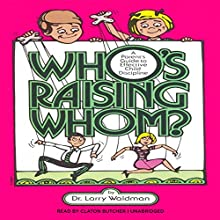 Who's Raising Whom?: A Parent's Guide to Effective Child Discipline Audiobook by Larry F. Waldman PhD Narrated by Claton Butcher