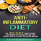 Anti-Inflammatory Diet: The 30 Day Guide to Boost Your Immune System and Restore Your Overall Health to Leave You Feeling Amazing Hörbuch von Sarah Stewart Gesprochen von: Kathy Vogel