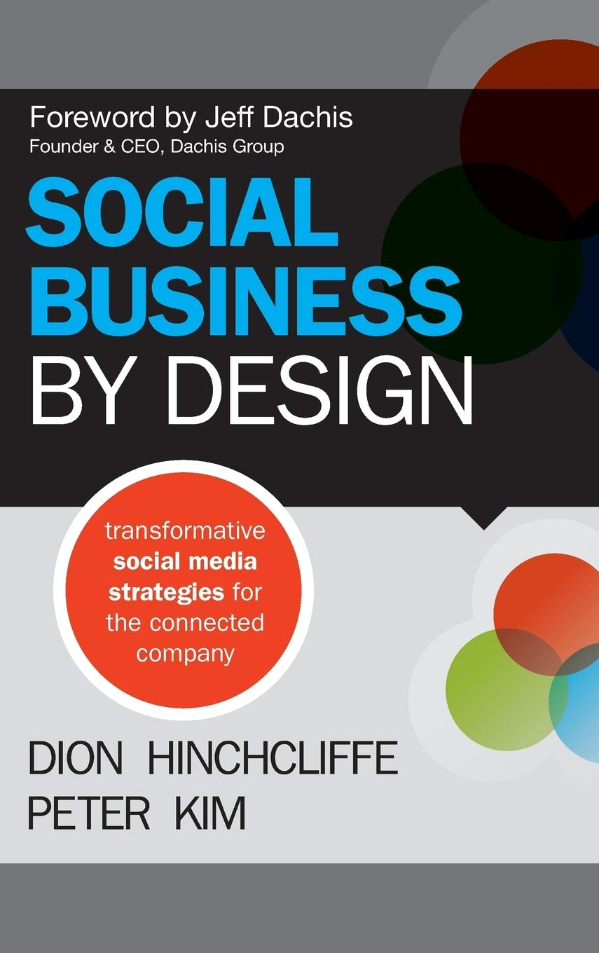 Social Business By Design Transformative Social Media Strategies For The Connected Company Hinchcliffe Dion Kim Peter Dachis Jeff 9781118273210 Amazon Com Books