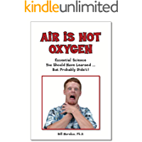 Air Is Not Oxygen: Essential Science You Should Have Learned ... But Probably Didn't! (English Edition)
