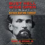 Bust Hell Wide Open: The Life of Nathan Bedford Forrest | Samuel W. Mitcham Jr.