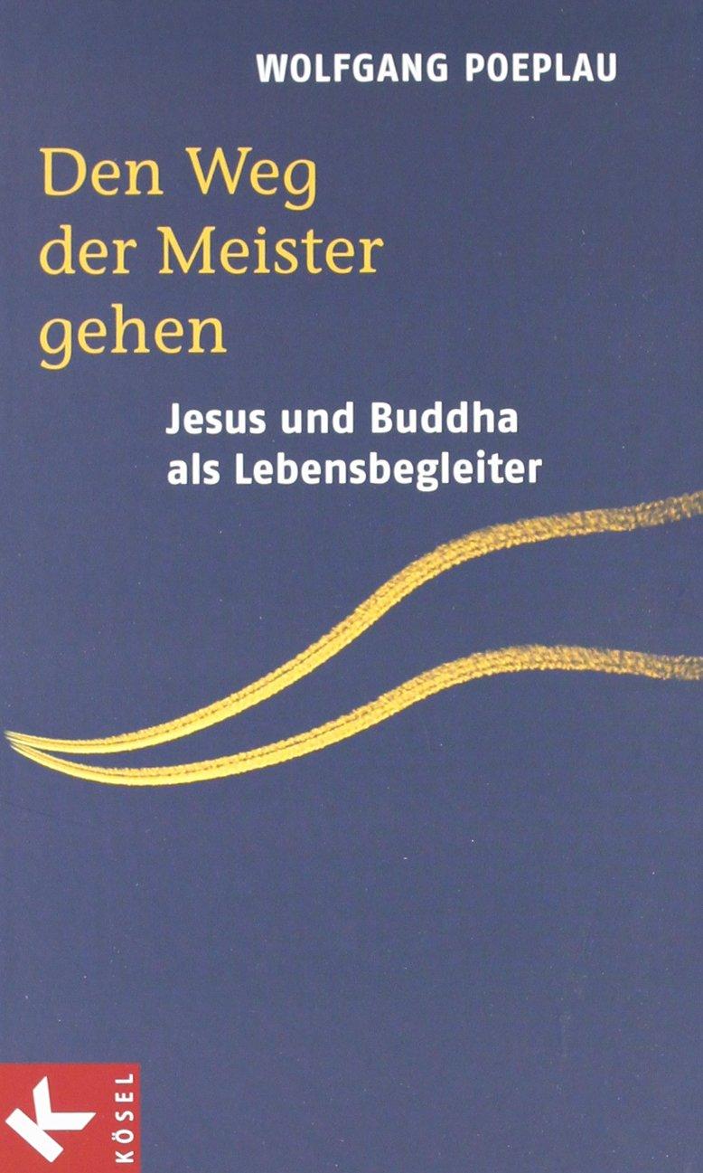 Den Weg der Meister gehen: Jesus und Buddha als Lebensbegleiter