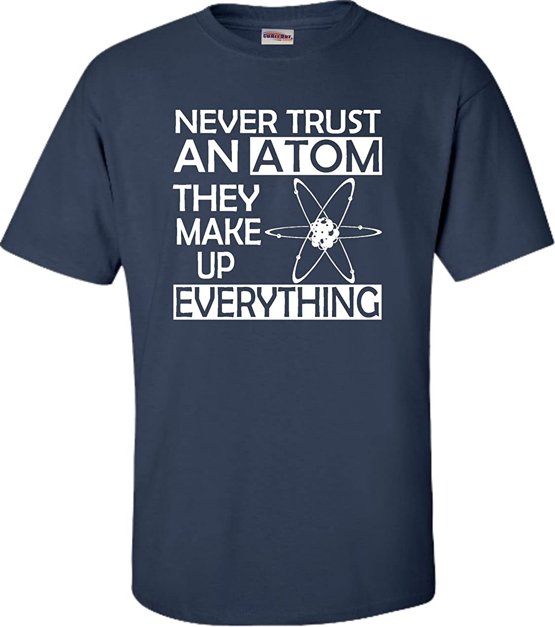 Adult Never Trust an Atom They Make Up Everything Science T-Shirt