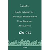 Latest Oracle Database 12c: Advanced Administration Exam 1Z0-063 Questions and Answers: Guide for Real Exam (English…