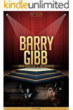 Barry Gibb Unauthorized & Uncensored (All Ages Deluxe Edition with Videos)